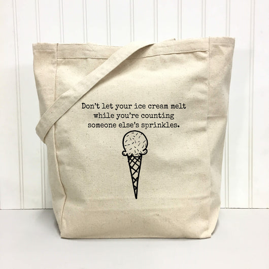 Don't let your ice cream melt while you're counting someone else's sprinkles. - tote bag