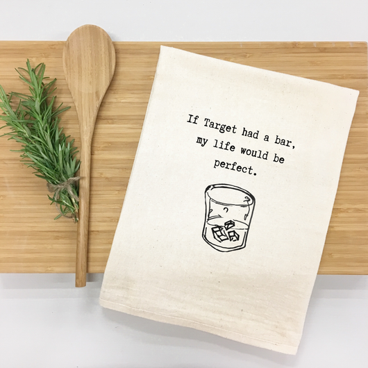 If Target had a bar, my life would be perfect. - tea towel