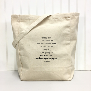 Every day I am forced to add yet another name to the list of people I am going to eat when the zombie apocalypse comes. - tote bag