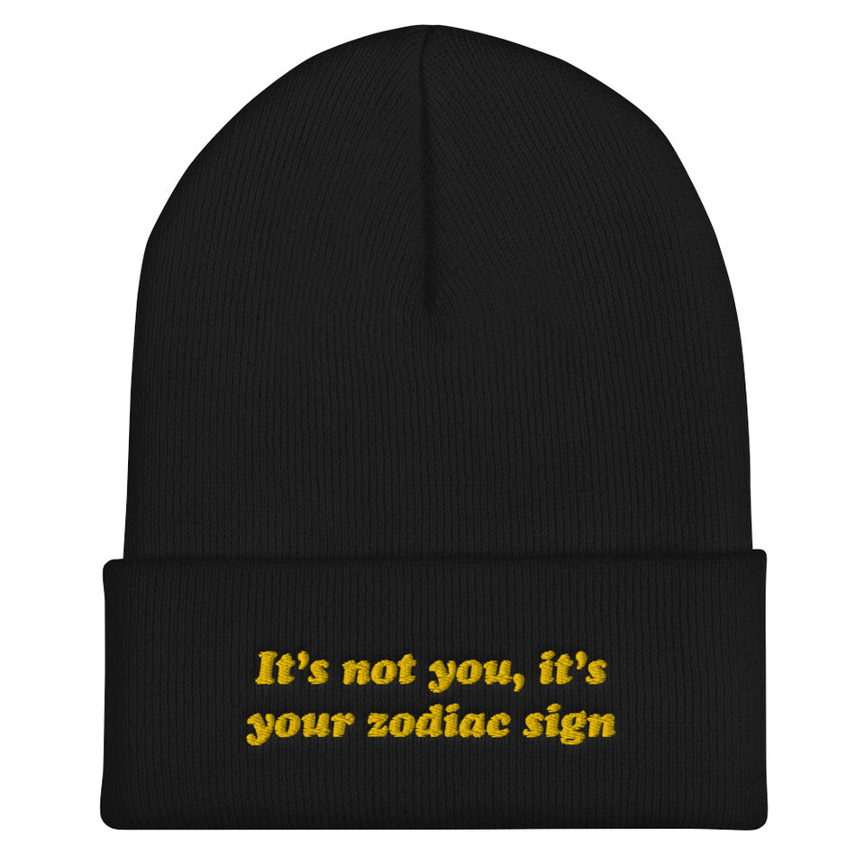 It's Not You It's Your Zodiac Sign Beanie