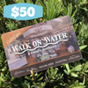 Walk On Water Gift Card (REDEEMABLE IN STORE ONLY)