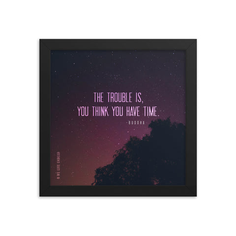 """YOU THINK YOU HAVE TIME"" (10""x10"" FRAMED QUOTE POSTER)"