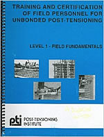 Training and Certification of Field Personnel For Unbonded Post-Tensioning, 3rd Edition