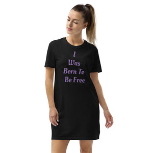 Organic Cotton Women's Soft Comfort Wear T-shirt Dress - I Was Born To Be Free