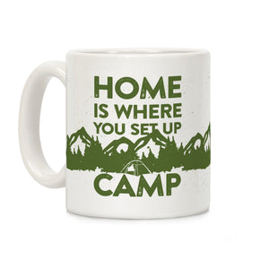 Home Is Where You Set Up Camp Ceramic Coffee Mug by LookHUMAN