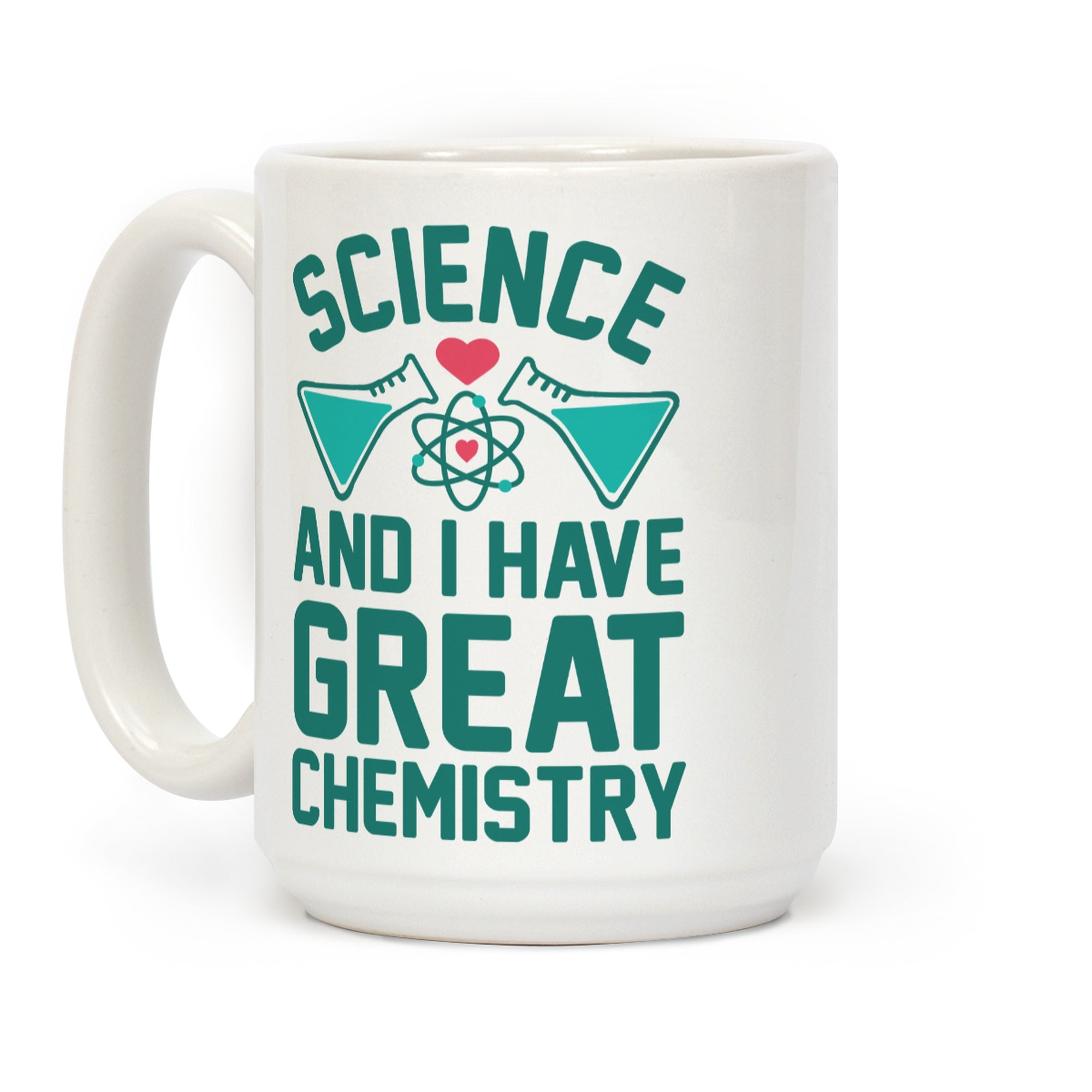 Science And I Have Great Chemistry Ceramic Coffee Mug by LookHUMAN