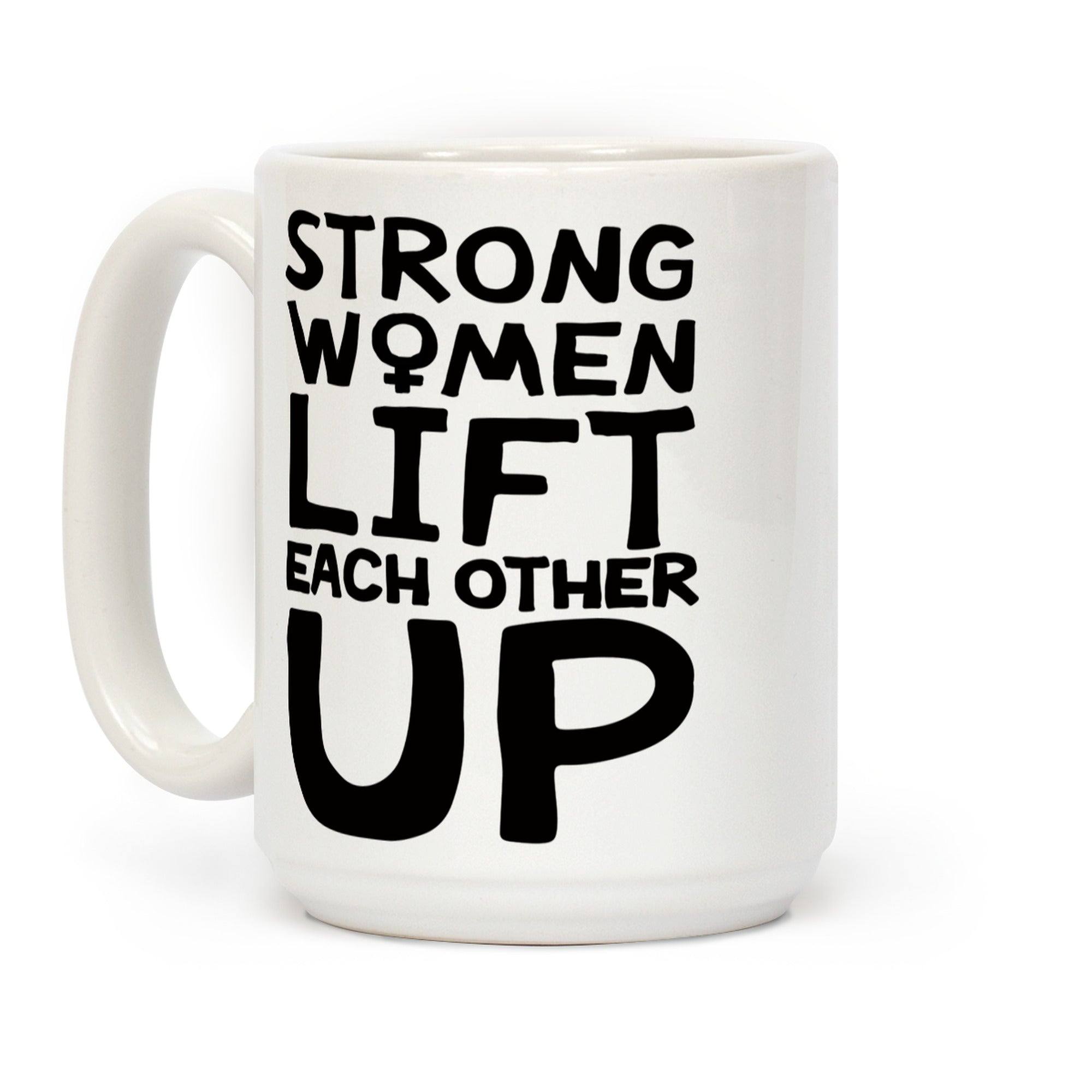 Strong Women Lift Each Other Up Ceramic Coffee Mug by LookHUMAN