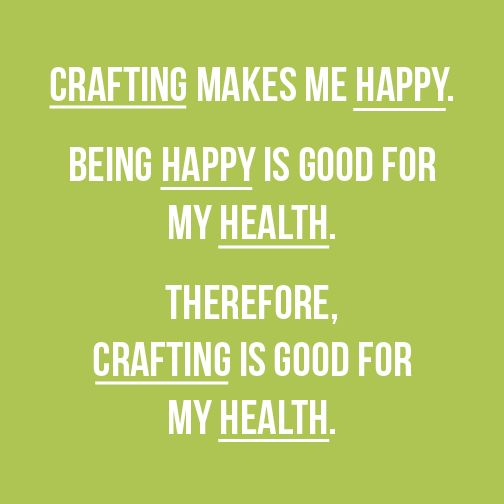 Crafting is proven to increase your happiness.