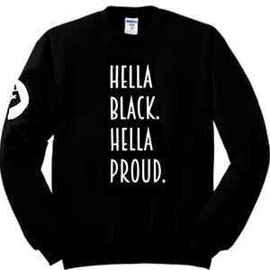 Hella Black. Hella Proud. Sweatshirt