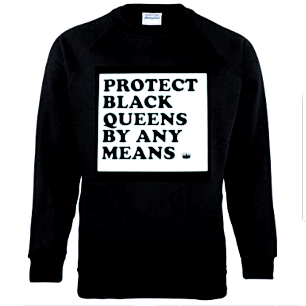 Protect Black Queens By Any Means - Sweatshirt