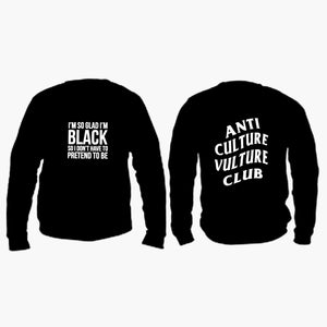 I'm So Glad I'm Black - Sweatshirt Anti Culture Vulture Club