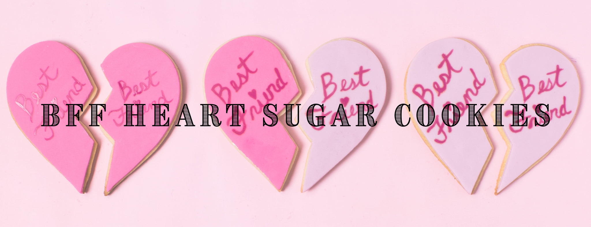 PARTY ET CIE BAKES - BFF HEART SUGAR COOKIES