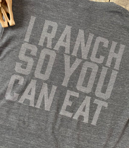 I Ranch So You Can Eat T-Shirt