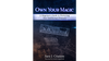 Own Your Magic: A Magician's Guide to Protecting Your Intellectual Property by Sara J. Crasson