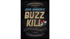 Buzz Kill (Gimmicks and Online Instructions) by John Bannon