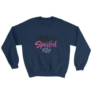 Loyal & Spoiled Sweatshirt