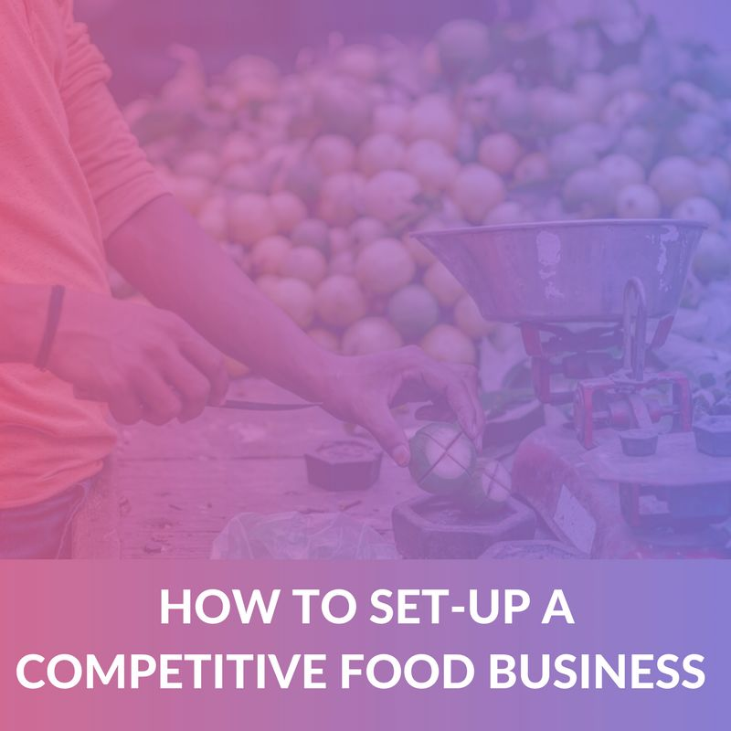 How to Setup a Competitive Food Business