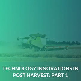 Technology Innovations in Post Harvest - Part 1