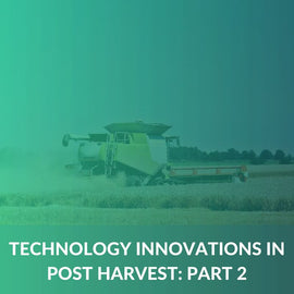 Technology Innovations in Post Harvest - Part 2