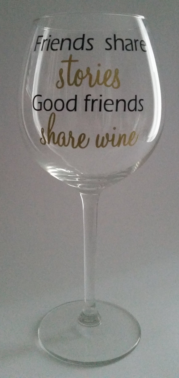 Good Friends Share Stories, Great Friends Share Wine - Wine Glass