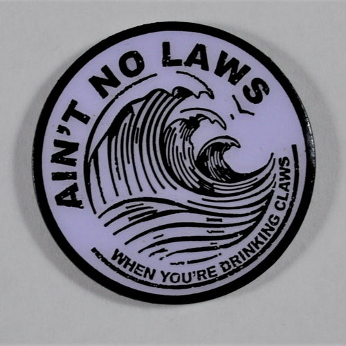 No laws when drinking claws pin