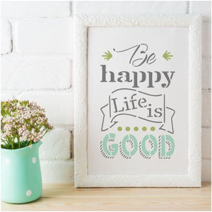 Be Happy, Life is Good Craft Stencil