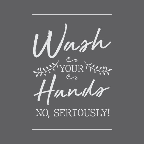 Seriously Wash Your Hands Craft Stencil