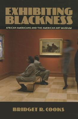 Exhibiting Blackness: African Americans and the American Art