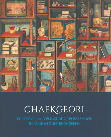 Chaekgeori: The Power and Pleasure of Possessions in Korean Painted Screen