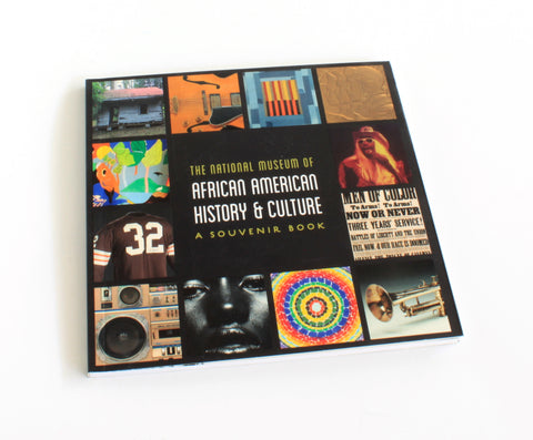 National Museum of African American History and Culture: A Souvenir Book