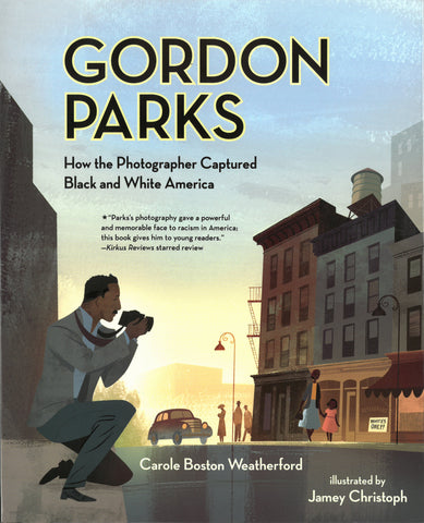 Gordon Parks: How the Photographer Captured Black and White America | Hardcover Childrens Book