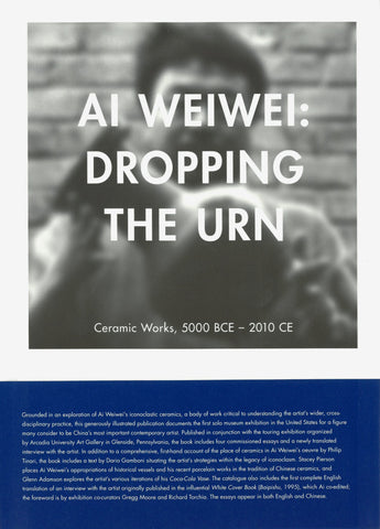 Ai Weiwei: Dropping the Urn, Ceramic Works, 5000 BCE-2010 CE (English and Mandarin Chinese Edition)