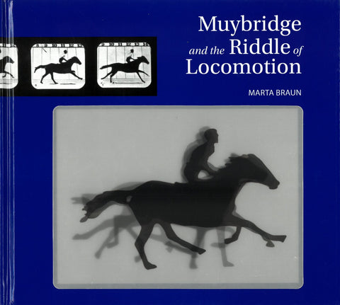 Muybridge and the Riddle of Locomotion | Marta Braun