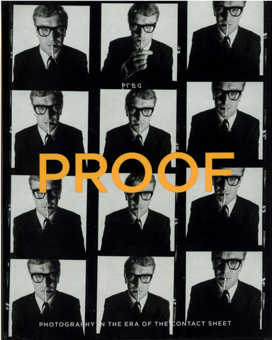 Proof: Photography in the Era of the Contact Sheet Exhibition Catalog
