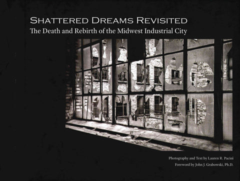 Shattered Dreams Revisited – The Death and Rebirth of the Midwest Industrial City