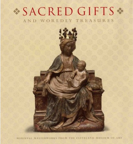 Sacred Gifts and Worldly Treasures: Medieval Masterworks from the Cleveland Museum of Art