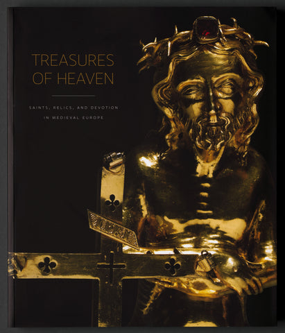 Treasures of Heaven: Saints, Relics and Devotion in Medieval Europe Catalog