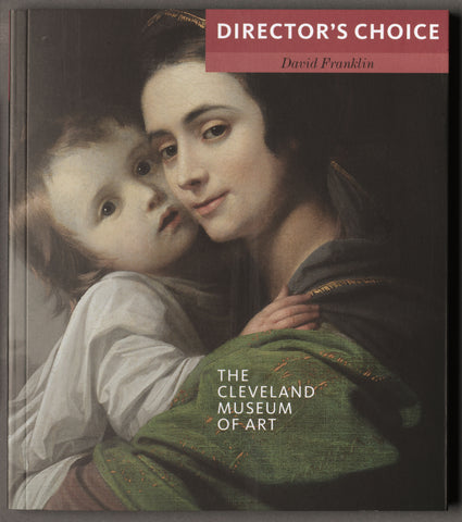 The Cleveland Museum of Art: Director's Choice Catalog