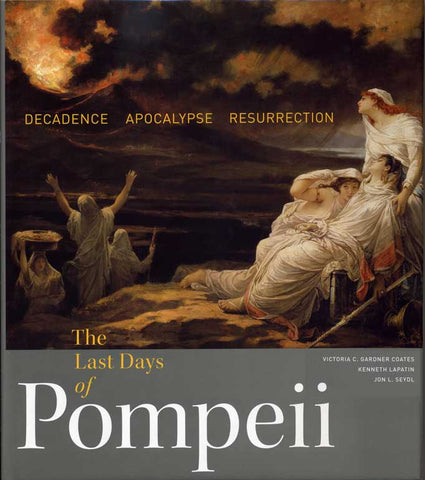 Last Days of Pompeii: Decadence, Apocalypse, Resurrection