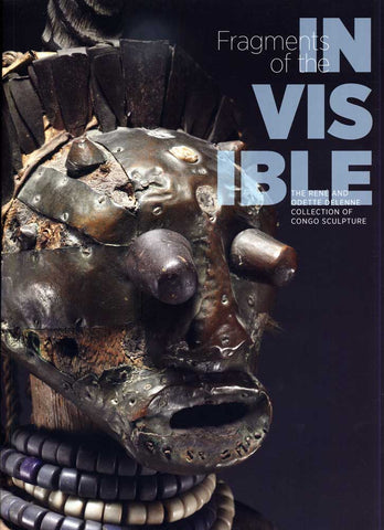 Fragments of the Invisible: The René and Odette Delenne Collection of Congo Sculpture