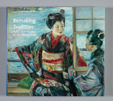 Remaking Tradition: Modern Art in Japan from the Tokyo National Museum