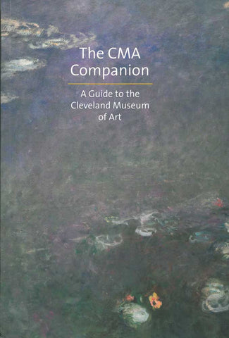 The CMA Companion Guide: A Guide to the Cleveland Museum of Art
