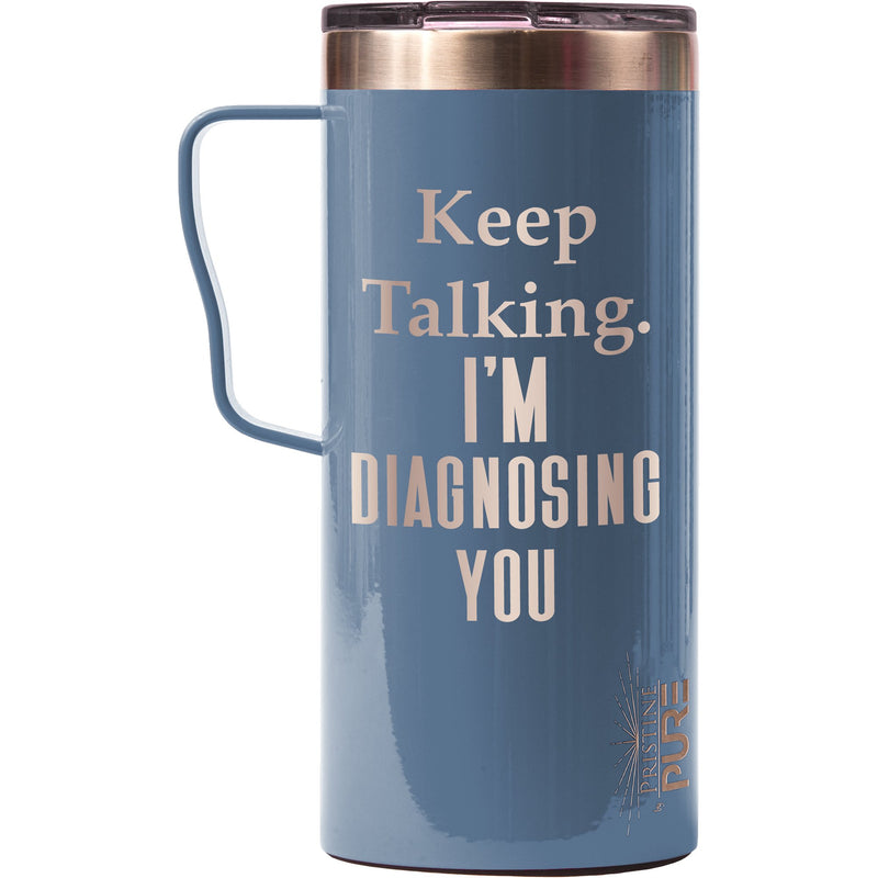 """It Fits"" 18oz Antimicrobial Thermal Mug - Keep Talking. I'm Diagnosing You."
