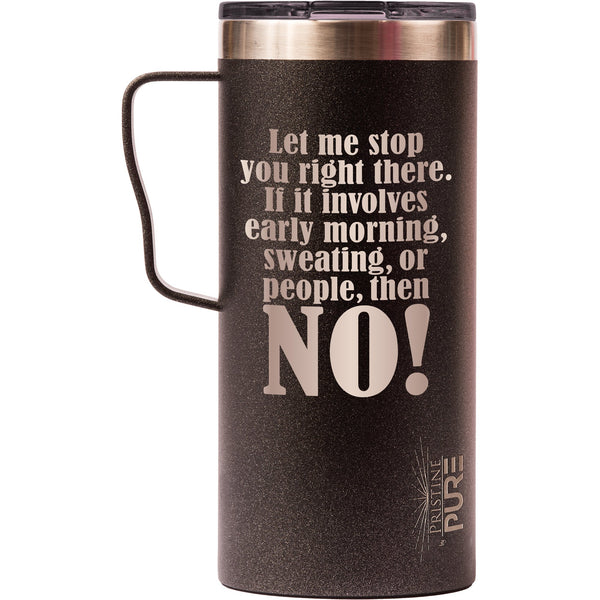 """It Fits"" 18oz Antimicrobial Thermal Mug - Let me stop you right there. If it involves early morning, sweating, or people, then NO!"