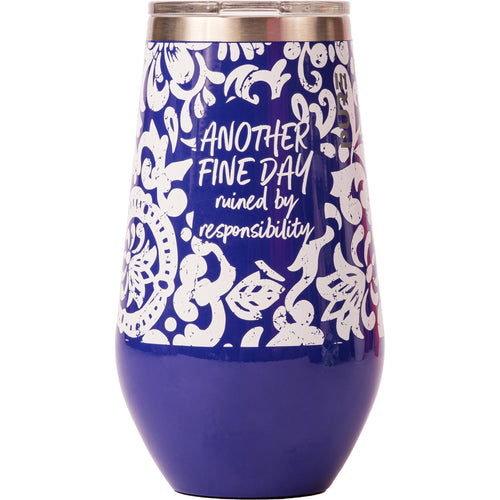 "16 oz Stemless Wine Cup - ""Another Fine Day Ruined by Responsibility"""