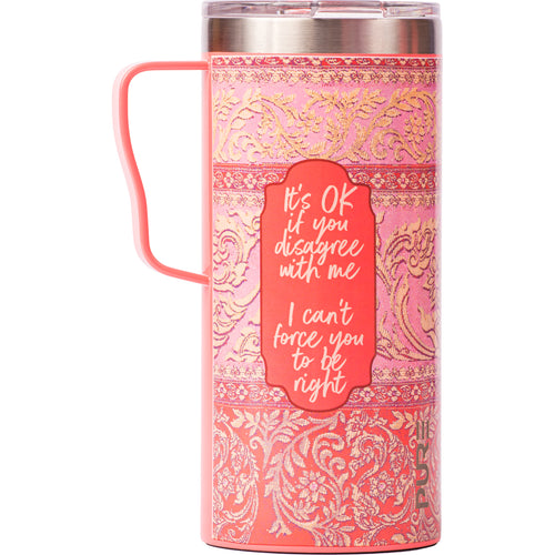 "18 oz Coffee Mug - ""It's okay if you disagree with me I can't force you to be right"""