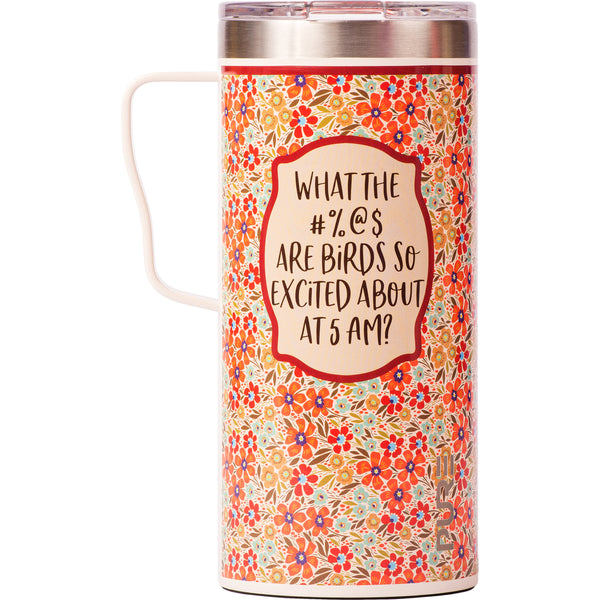 "18 oz Coffee Mug - ""What the #%@$ are birds so excited about at 5am?"""