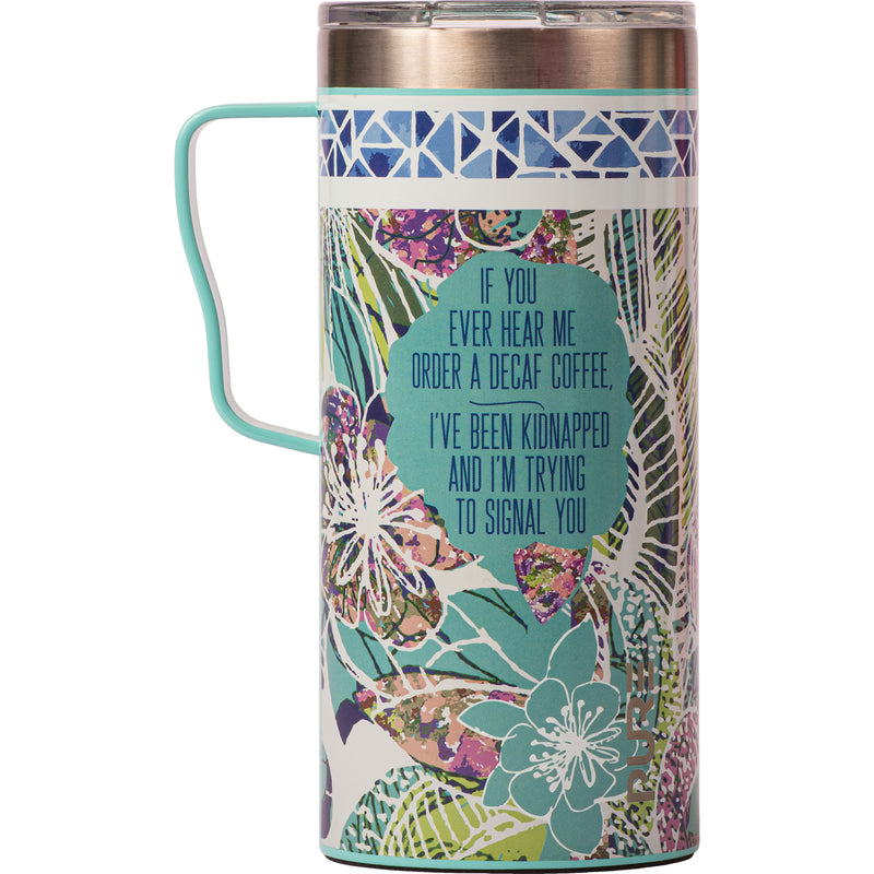 "18 oz Coffee Mug - ""If you ever hear me order a decaf coffee I've been kidnapped and I'm trying to signal you"""