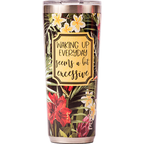 "22 oz Tumbler - ""Waking up everyday seems a bit excessive"""