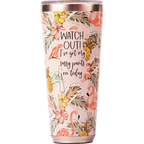 "32 oz Tumbler - ""Watch out! I've got my sassy pants on today"""